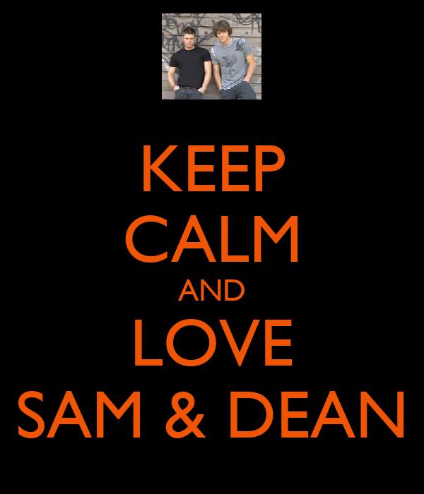 KEEP CALM AND LOVE SAM & DEAN