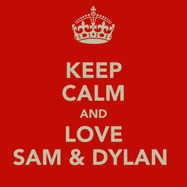 KEEP CALM AND LOVE SAM & DYLAN