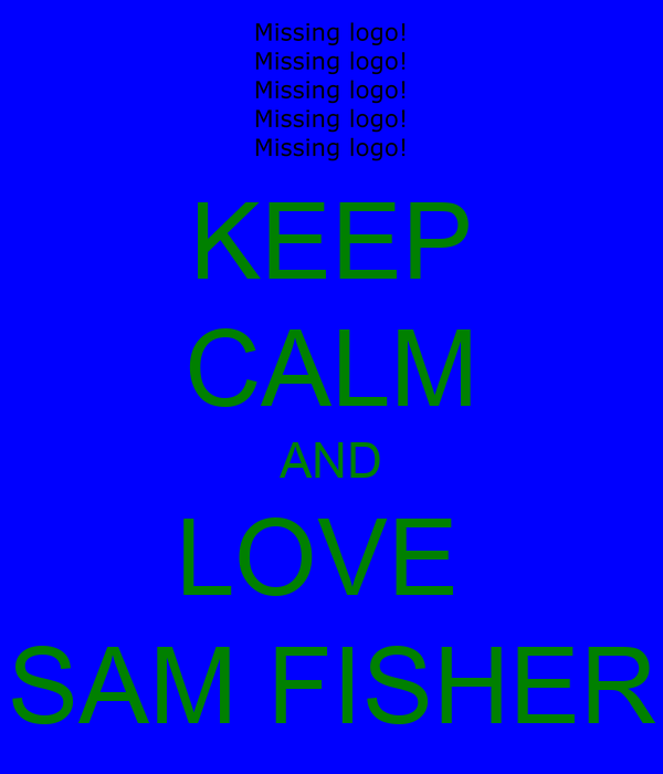 KEEP CALM AND LOVE  SAM FISHER