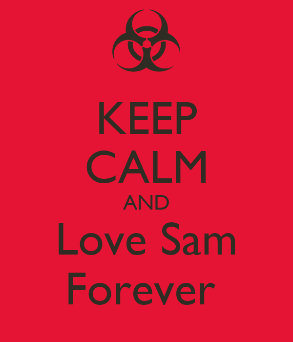 KEEP CALM AND Love Sam Forever