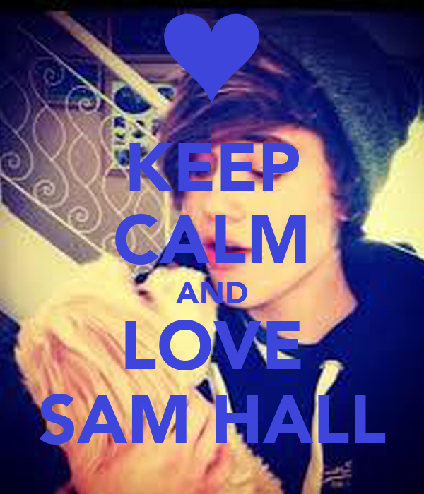 KEEP CALM AND LOVE SAM HALL
