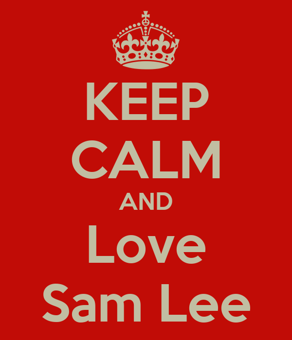 KEEP CALM AND Love Sam Lee