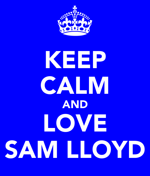 KEEP CALM AND LOVE SAM LLOYD