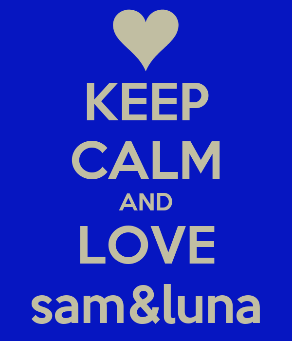 KEEP CALM AND LOVE sam&luna