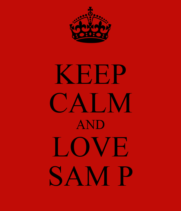 KEEP CALM AND LOVE SAM P