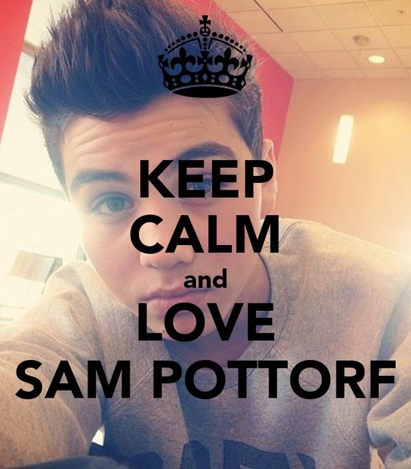 KEEP CALM and LOVE SAM POTTORF