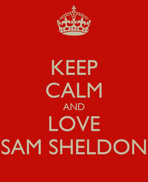 KEEP CALM AND LOVE SAM SHELDON