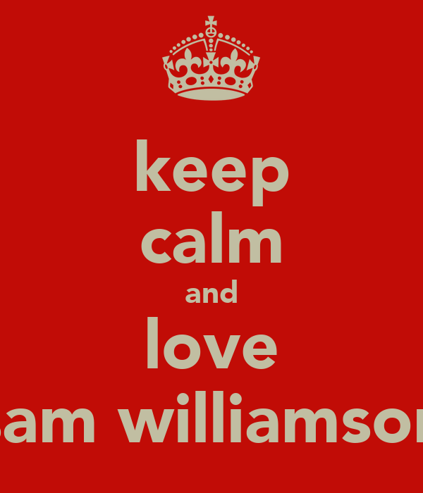 keep calm and love sam williamson