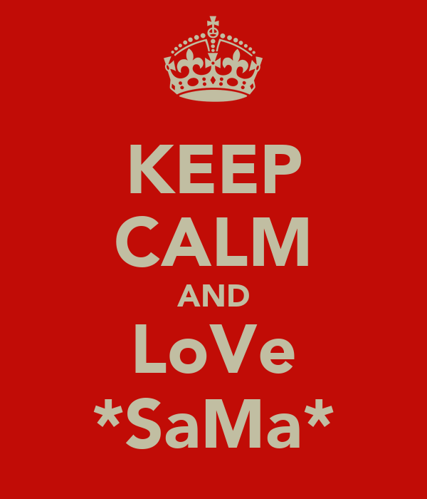 KEEP CALM AND LoVe *SaMa*