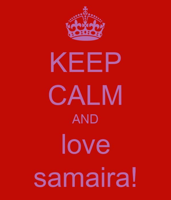 KEEP CALM AND love samaira!