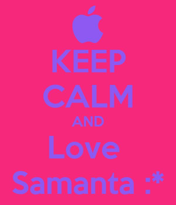 KEEP CALM AND Love  Samanta :*
