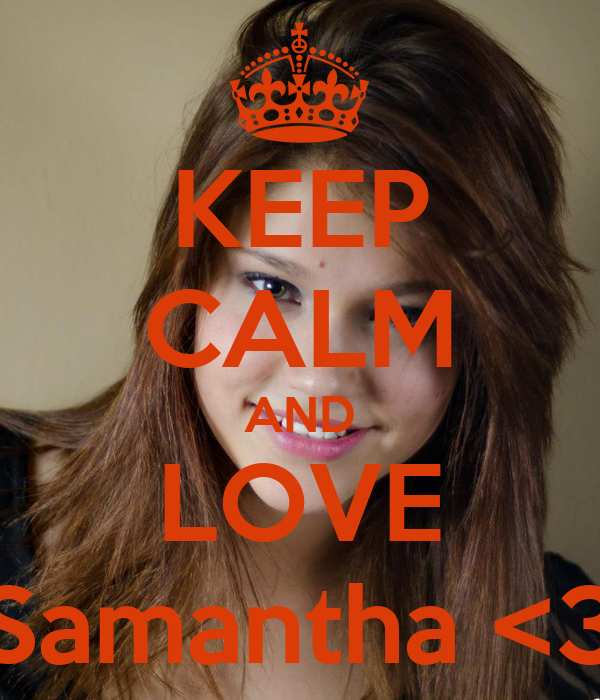 KEEP CALM AND LOVE Samantha <3