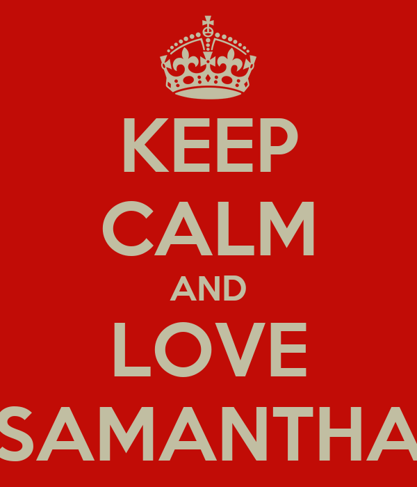 KEEP CALM AND LOVE SAMANTHA
