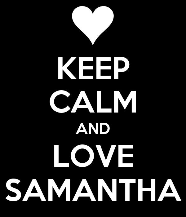 KEEP CALM AND LOVE SAMANTHA