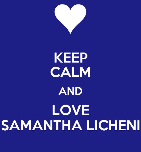KEEP CALM AND LOVE SAMANTHA LICHENI