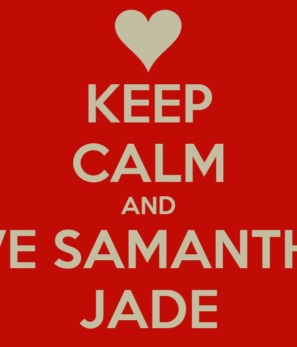 KEEP CALM AND LOVE SAMANTHAA JADE
