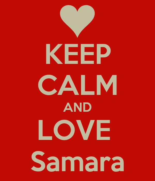 KEEP CALM AND LOVE  Samara