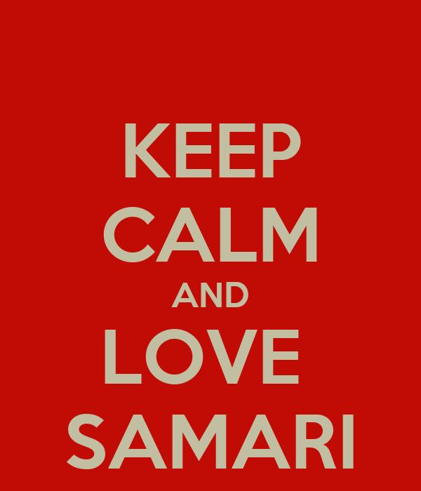 KEEP CALM AND LOVE  SAMARI