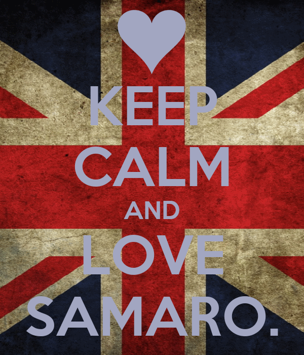 KEEP CALM AND LOVE SAMARO.