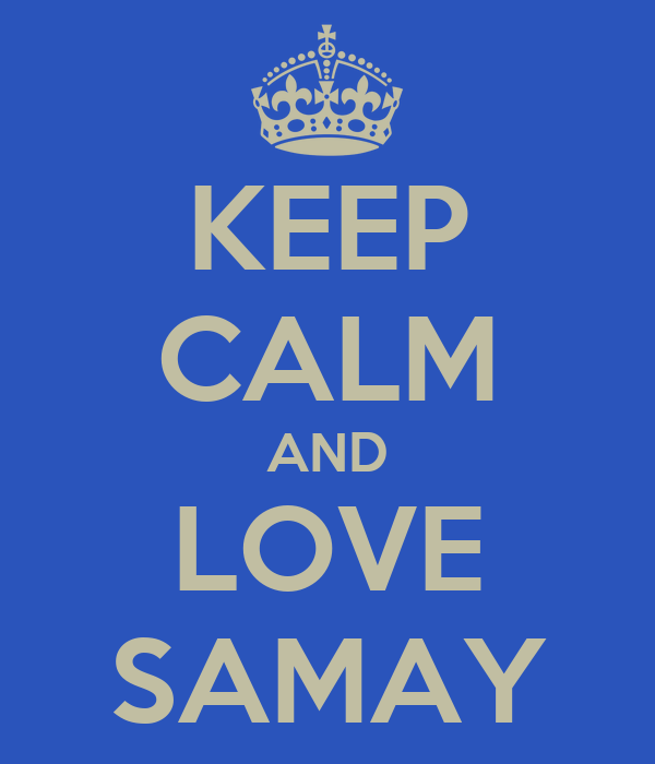 KEEP CALM AND LOVE SAMAY