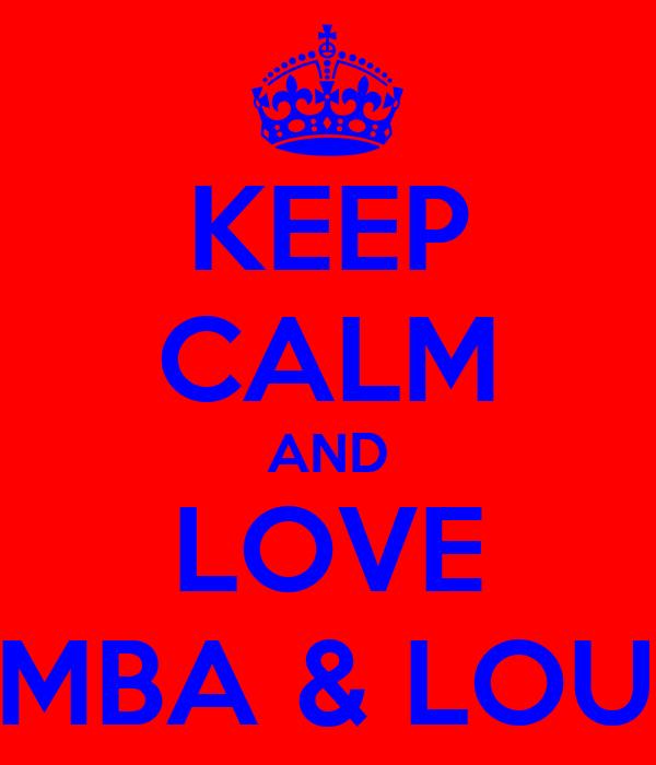KEEP CALM AND LOVE SAMBA & LOUISE