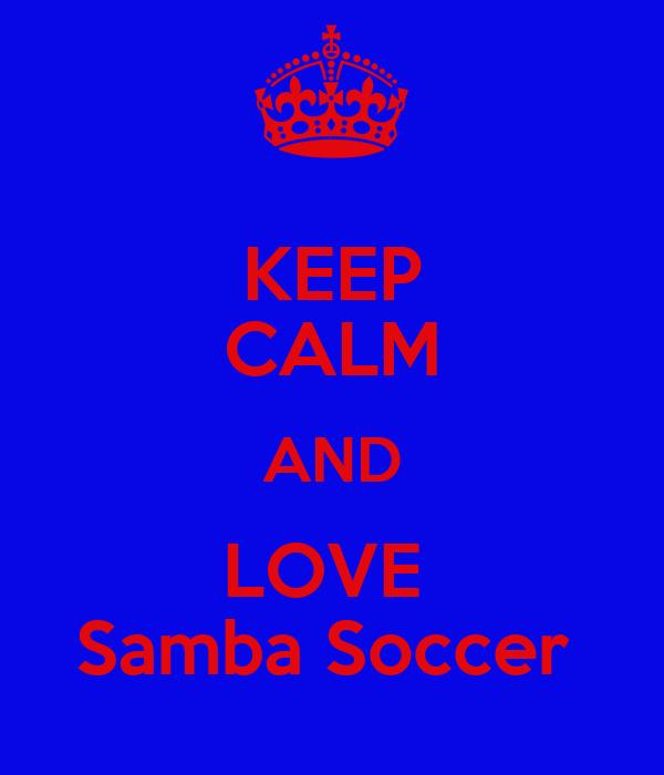 KEEP CALM AND LOVE  Samba Soccer