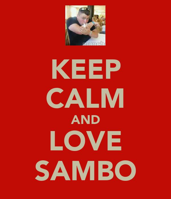 KEEP CALM AND LOVE SAMBO