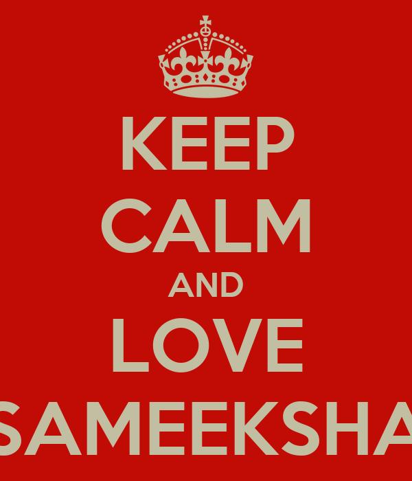 KEEP CALM AND LOVE SAMEEKSHA