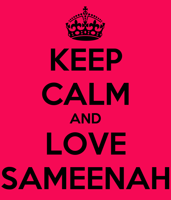 KEEP CALM AND LOVE SAMEENAH
