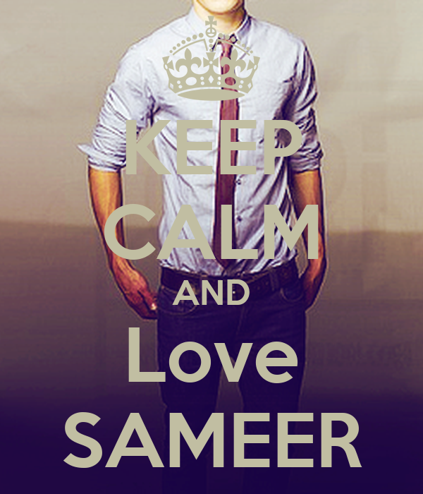 KEEP CALM AND Love SAMEER