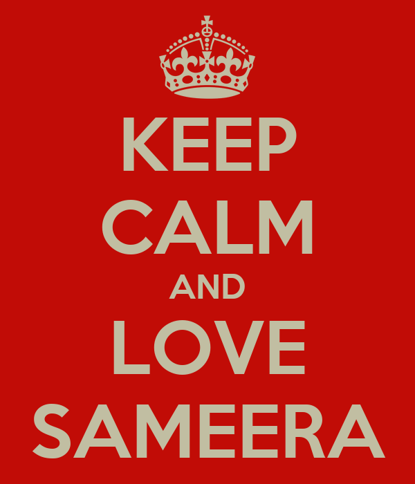 KEEP CALM AND LOVE SAMEERA