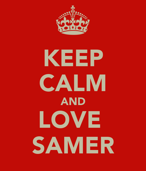 KEEP CALM AND LOVE  SAMER