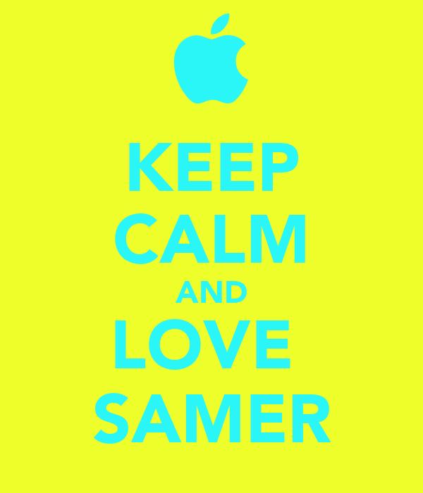 KEEP CALM AND LOVE  SAMER