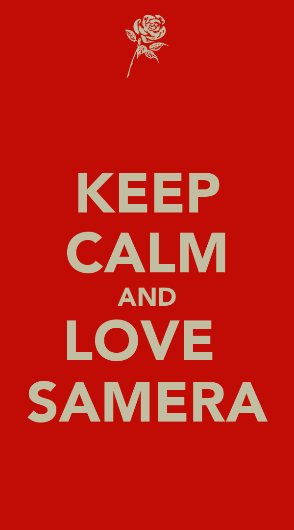 KEEP CALM AND LOVE  SAMERA