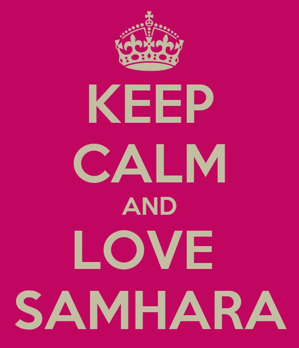 KEEP CALM AND LOVE   SAMHARA