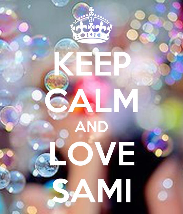 KEEP CALM AND LOVE SAMI