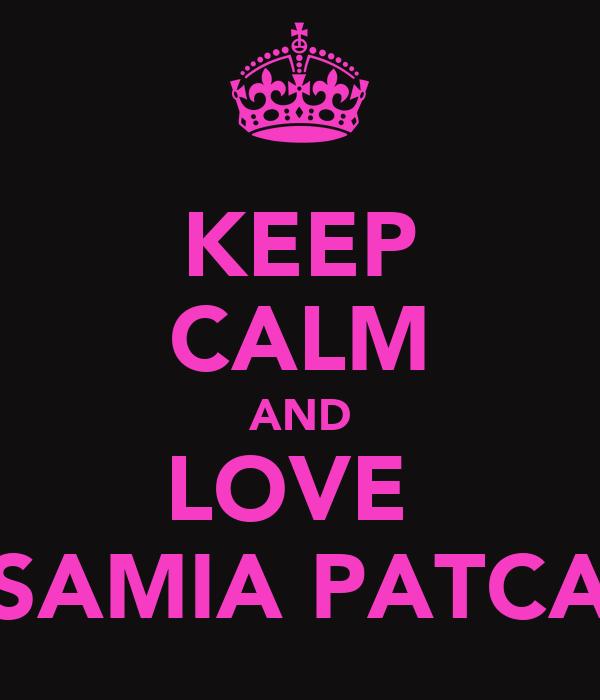 KEEP CALM AND LOVE  SAMIA PATCA