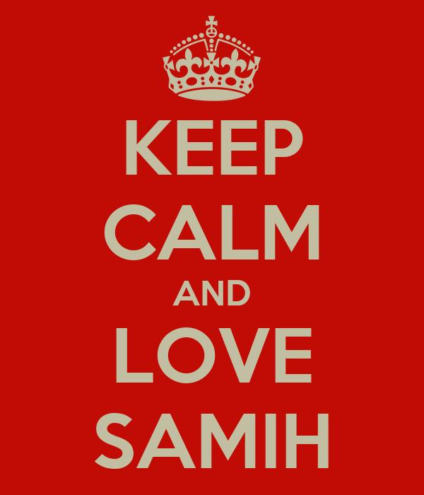 KEEP CALM AND LOVE SAMIH