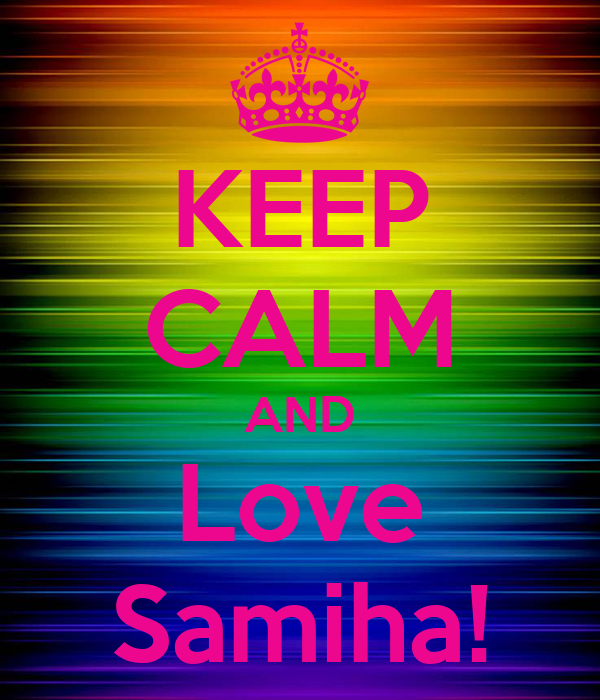 KEEP CALM AND Love Samiha!
