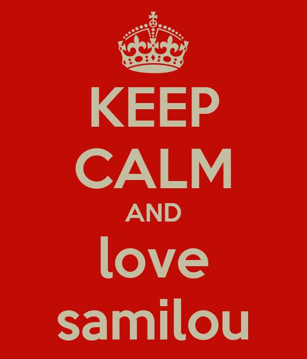 KEEP CALM AND love samilou