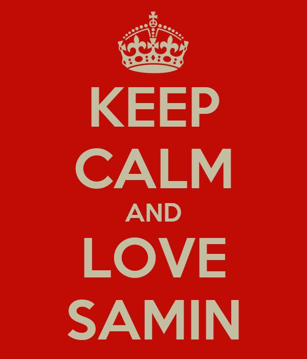 KEEP CALM AND LOVE SAMIN