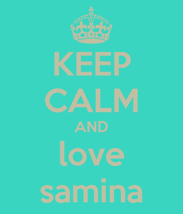 KEEP CALM AND love samina
