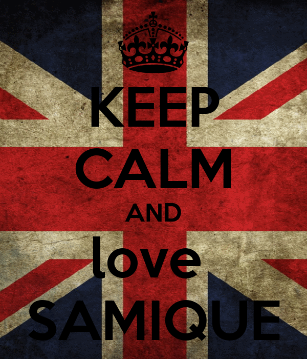 KEEP CALM AND love  SAMIQUE