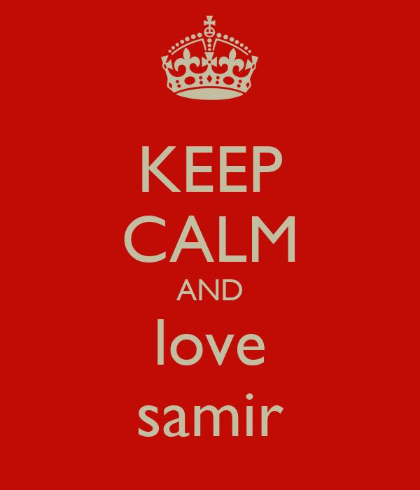 KEEP CALM AND love samir