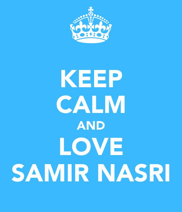 KEEP CALM AND LOVE SAMIR NASRI