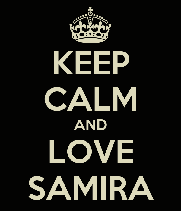 KEEP CALM AND LOVE SAMIRA