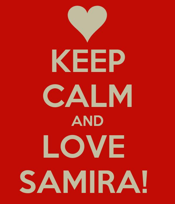 KEEP CALM AND LOVE  SAMIRA!
