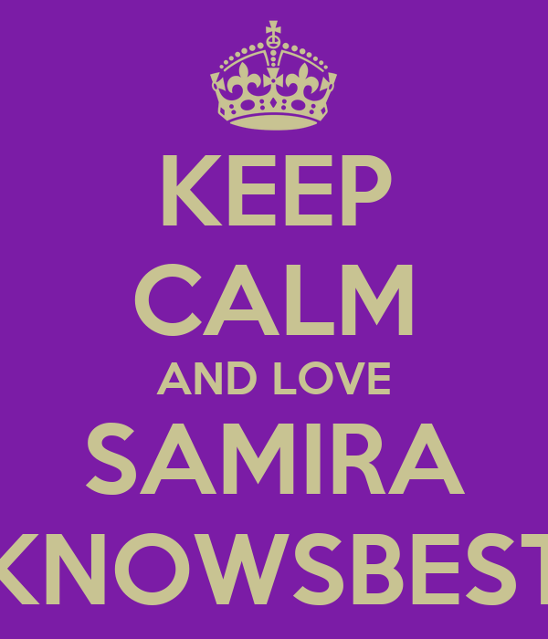 KEEP CALM AND LOVE SAMIRA KNOWSBEST
