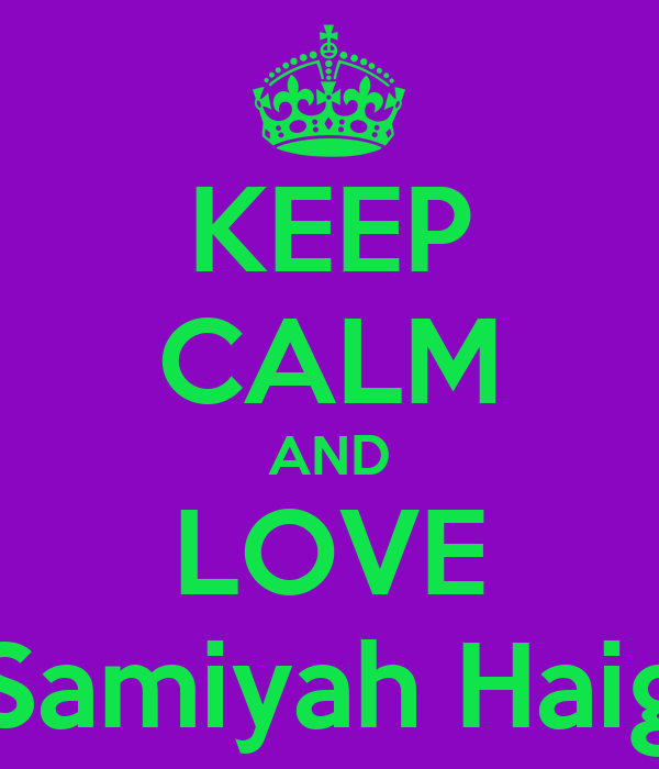 KEEP CALM AND LOVE Samiyah Haig