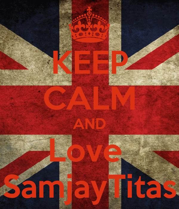 KEEP CALM AND Love  SamjayTitas